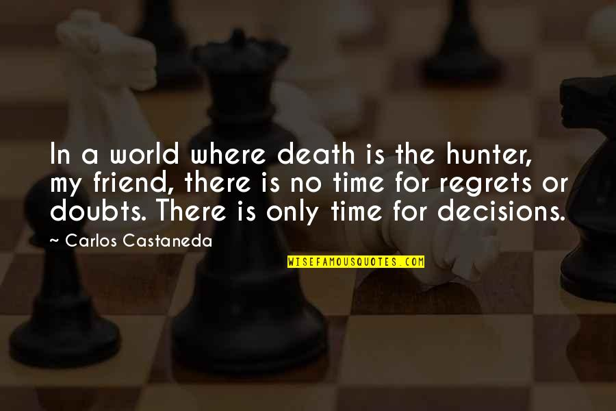A Friend's Death Quotes By Carlos Castaneda: In a world where death is the hunter,