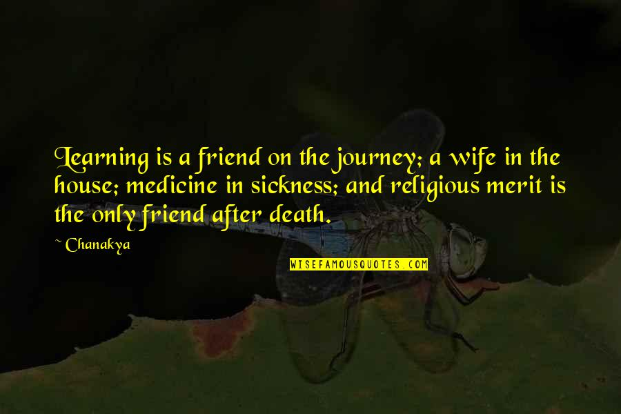 A Friend's Death Quotes By Chanakya: Learning is a friend on the journey; a