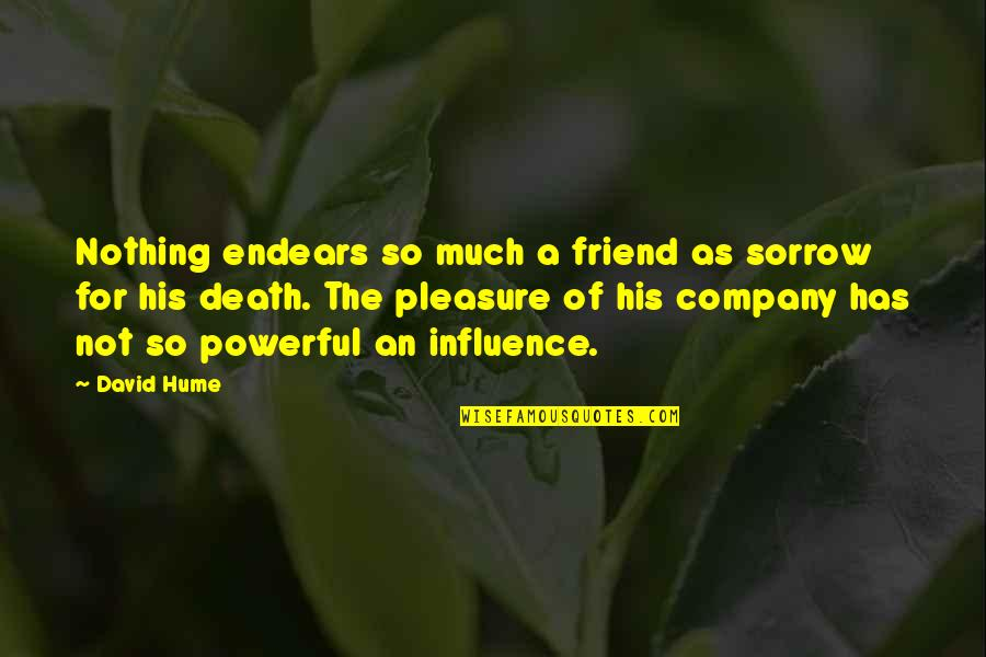 A Friend's Death Quotes By David Hume: Nothing endears so much a friend as sorrow