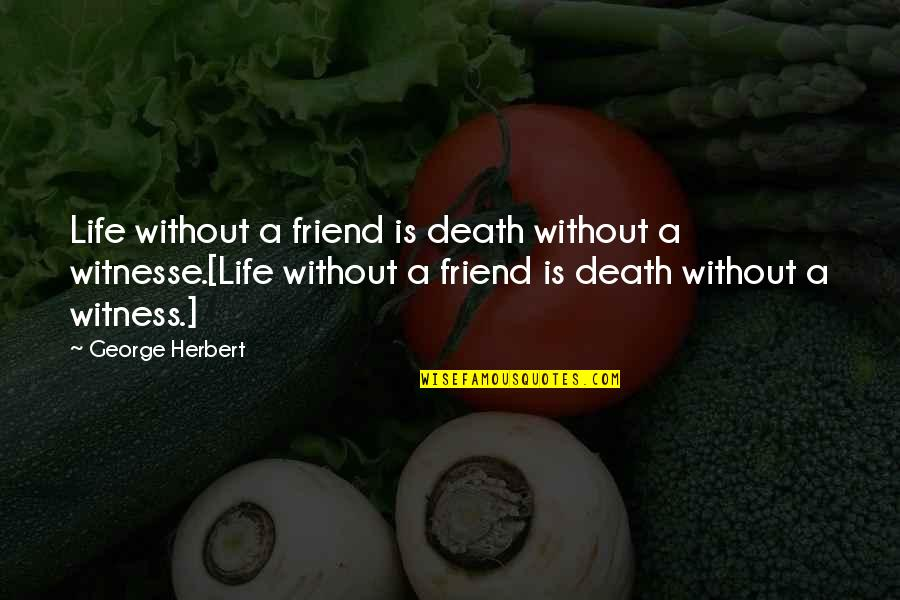 A Friend's Death Quotes By George Herbert: Life without a friend is death without a