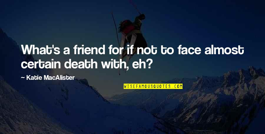 A Friend's Death Quotes By Katie MacAlister: What's a friend for if not to face