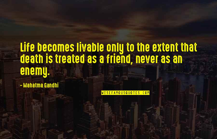 A Friend's Death Quotes By Mahatma Gandhi: Life becomes livable only to the extent that