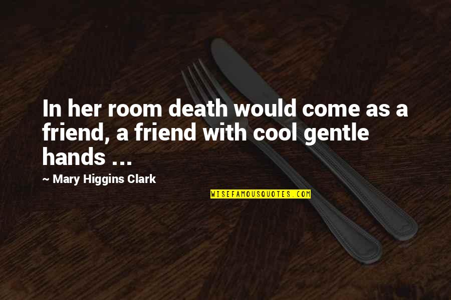 A Friend's Death Quotes By Mary Higgins Clark: In her room death would come as a