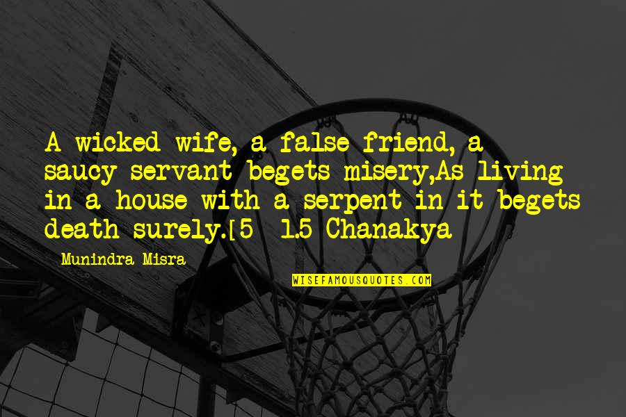 A Friend's Death Quotes By Munindra Misra: A wicked wife, a false friend, a saucy
