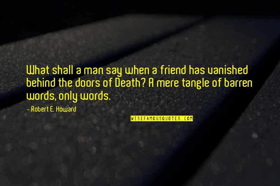 A Friend's Death Quotes By Robert E. Howard: What shall a man say when a friend