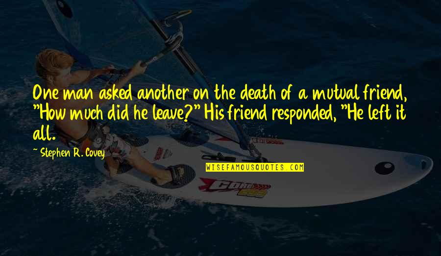 A Friend's Death Quotes By Stephen R. Covey: One man asked another on the death of