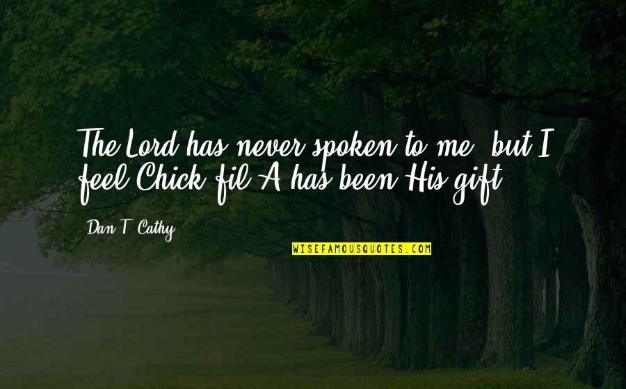 A Gift From Me To You Quotes By Dan T. Cathy: The Lord has never spoken to me, but