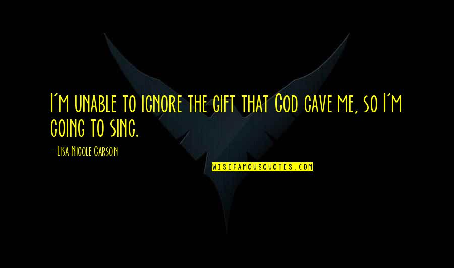 A Gift From Me To You Quotes By Lisa Nicole Carson: I'm unable to ignore the gift that God