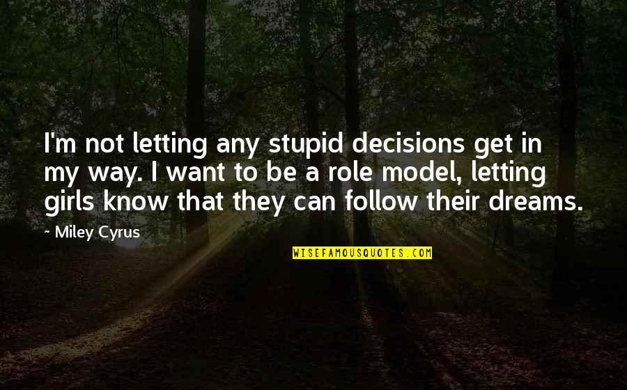 A Girl Can Only Dream Quotes By Miley Cyrus: I'm not letting any stupid decisions get in