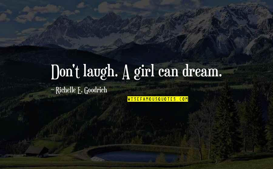 A Girl Can Only Dream Quotes By Richelle E. Goodrich: Don't laugh. A girl can dream.