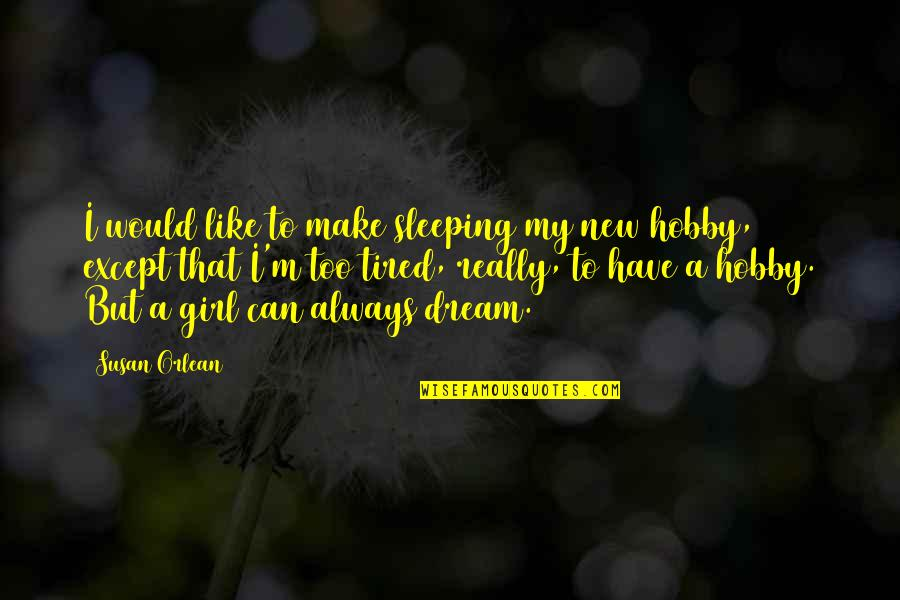 A Girl Can Only Dream Quotes By Susan Orlean: I would like to make sleeping my new