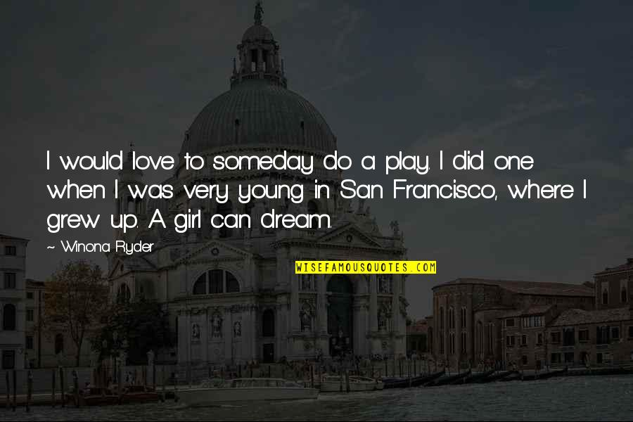 A Girl Can Only Dream Quotes By Winona Ryder: I would love to someday do a play.