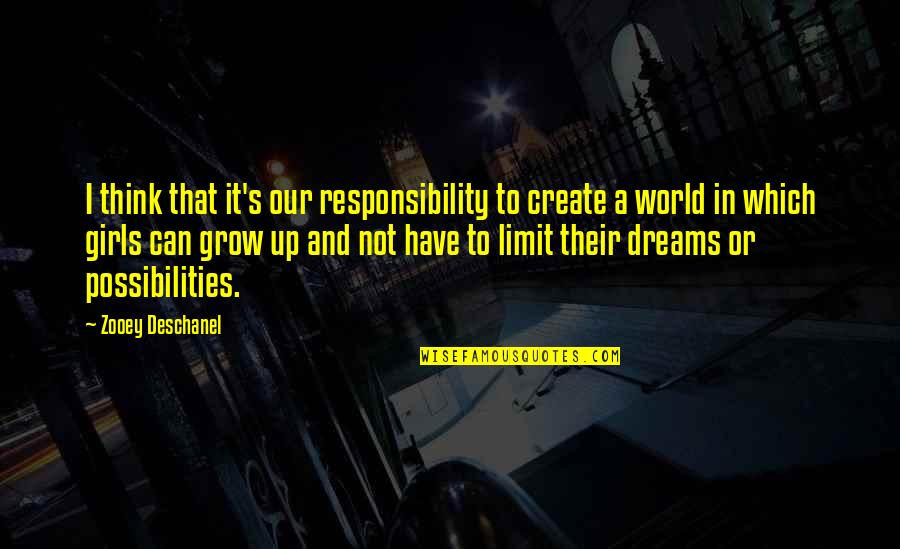 A Girl Can Only Dream Quotes By Zooey Deschanel: I think that it's our responsibility to create