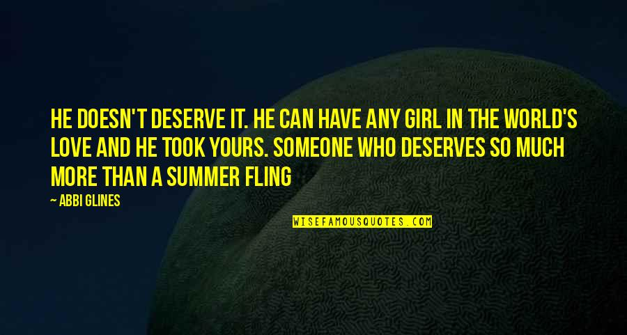 A Girl Deserves Quotes By Abbi Glines: He doesn't deserve it. he can have any