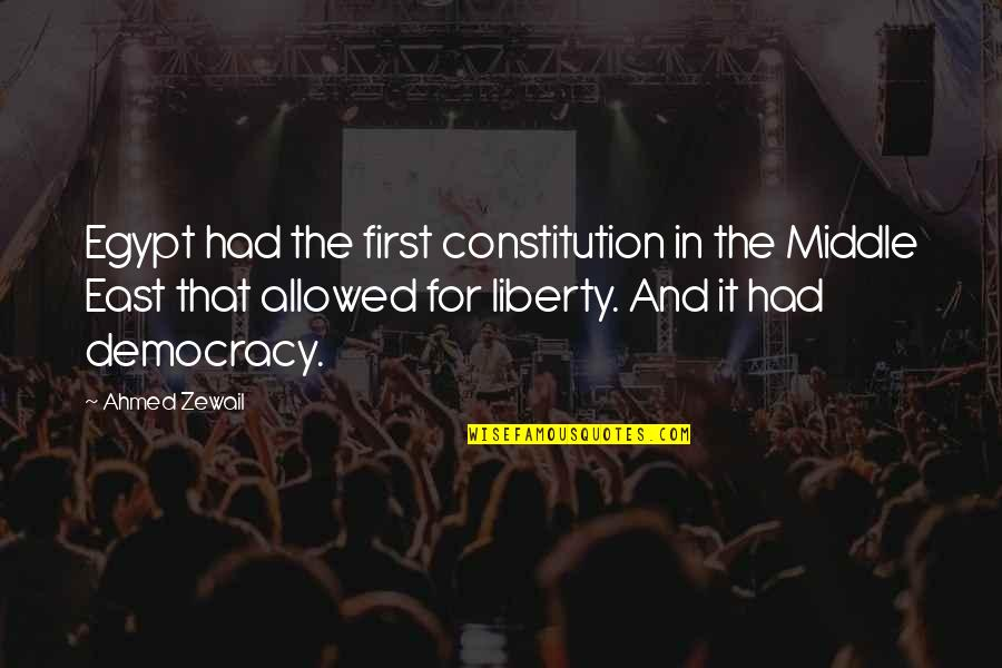 A Girl Deserves Quotes By Ahmed Zewail: Egypt had the first constitution in the Middle