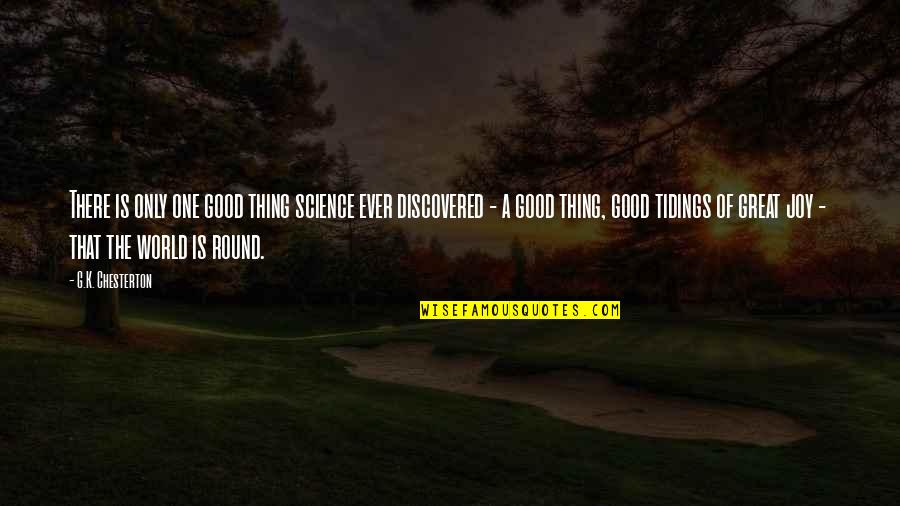 A Girl Deserves Quotes By G.K. Chesterton: There is only one good thing science ever