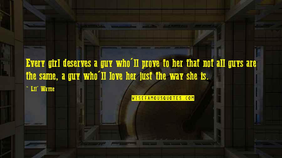 A Girl Deserves Quotes By Lil' Wayne: Every girl deserves a guy who'll prove to