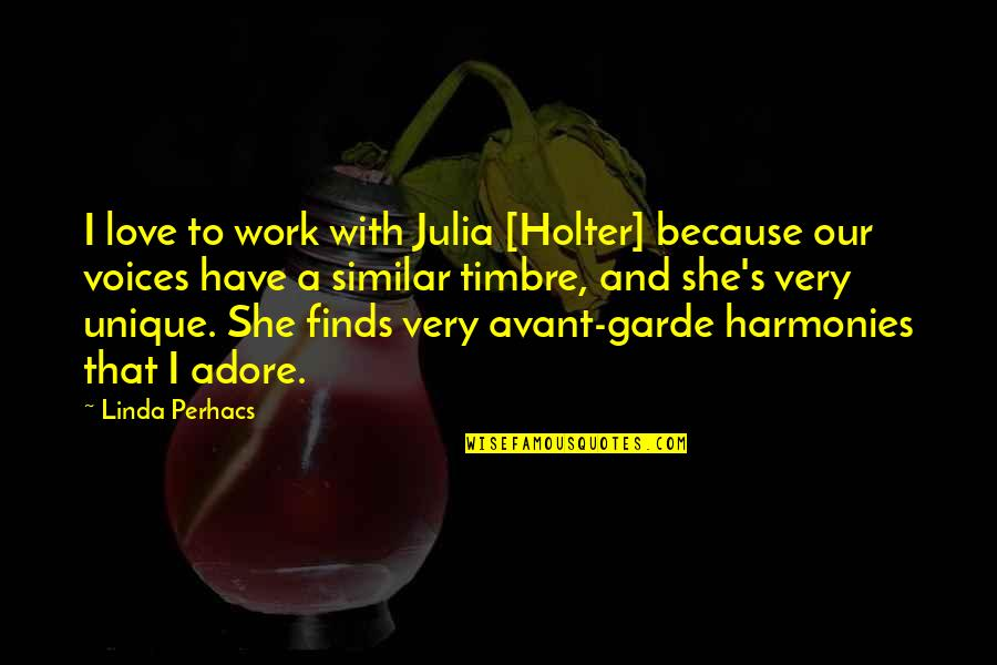 A Girl Deserves Quotes By Linda Perhacs: I love to work with Julia [Holter] because