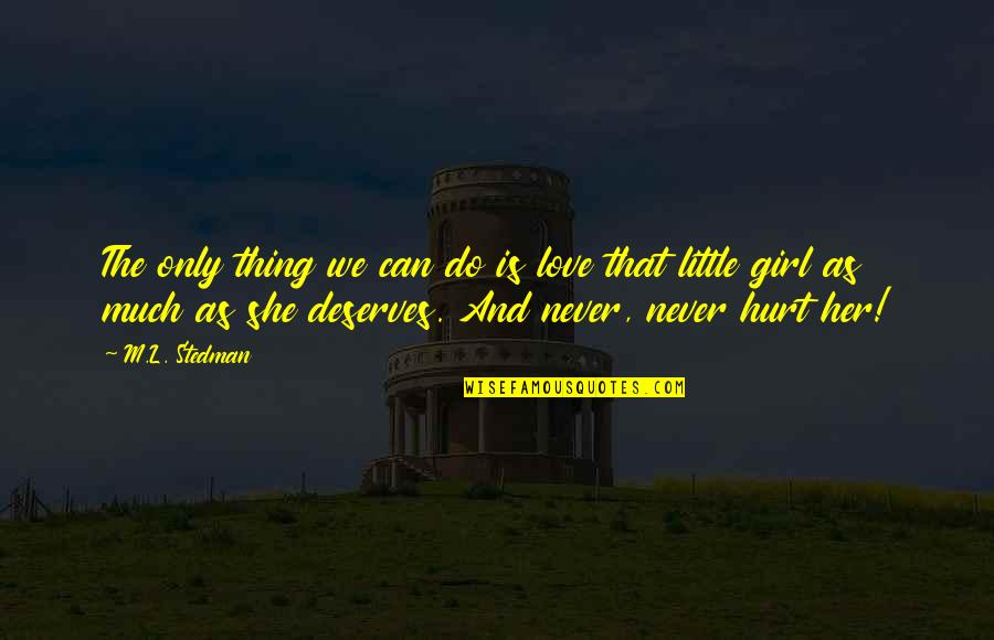 A Girl Deserves Quotes By M.L. Stedman: The only thing we can do is love