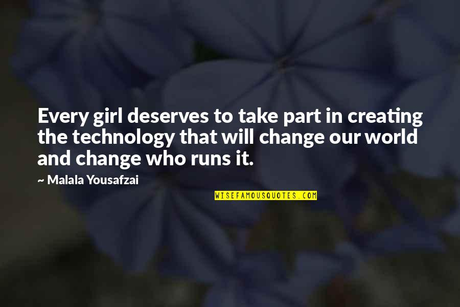 A Girl Deserves Quotes By Malala Yousafzai: Every girl deserves to take part in creating