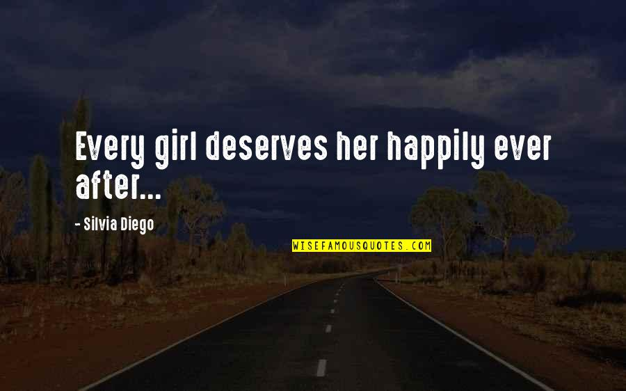 A Girl Deserves Quotes By Silvia Diego: Every girl deserves her happily ever after...