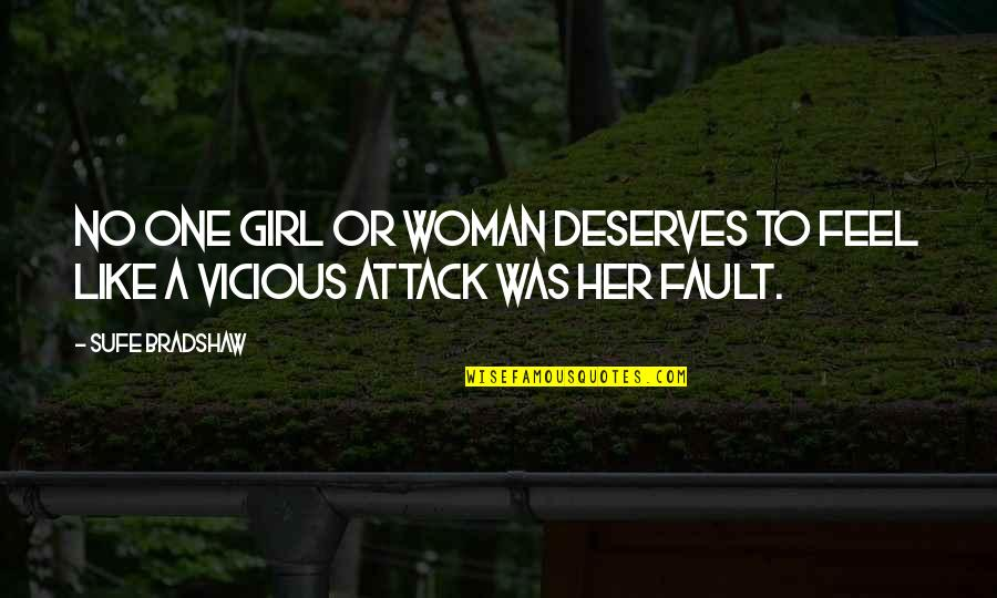 A Girl Deserves Quotes By Sufe Bradshaw: No one girl or woman deserves to feel