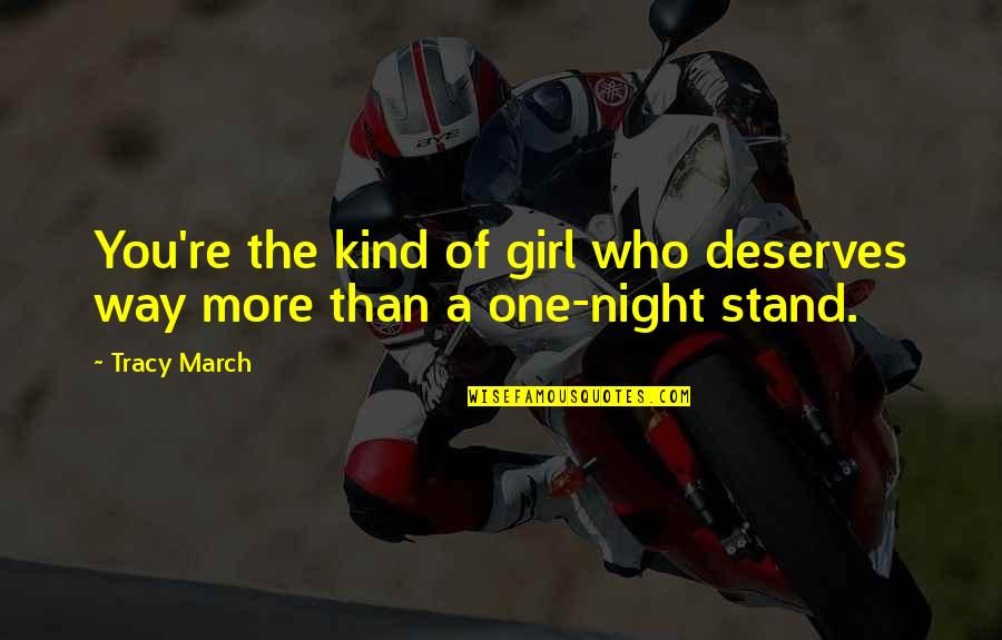 A Girl Deserves Quotes By Tracy March: You're the kind of girl who deserves way