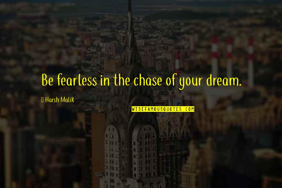 A Girl Feeling Beautiful Quotes By Harsh Malik: Be fearless in the chase of your dream.