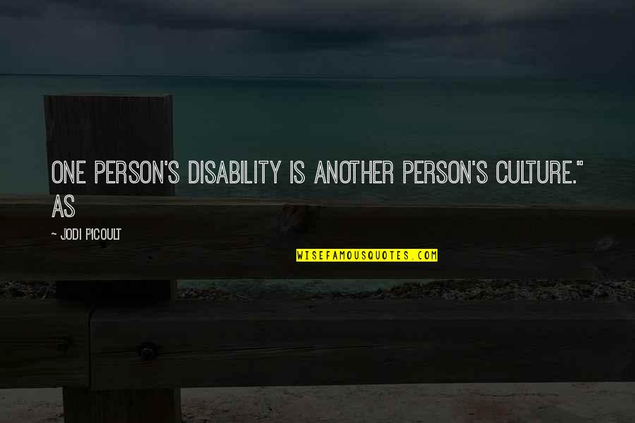"A Girl Not Being Easy To Get Quotes By Jodi Picoult: One person's disability is another person's culture."" As"