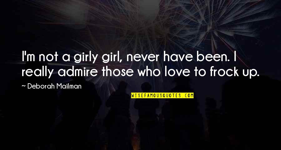 A Girl You Admire Quotes By Deborah Mailman: I'm not a girly girl, never have been.