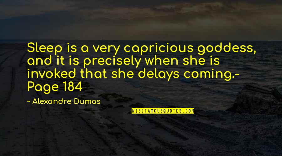A Goddess Quotes By Alexandre Dumas: Sleep is a very capricious goddess, and it