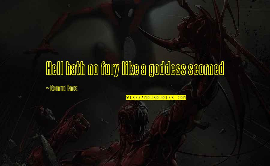 A Goddess Quotes By Bernard Knox: Hell hath no fury like a goddess scorned