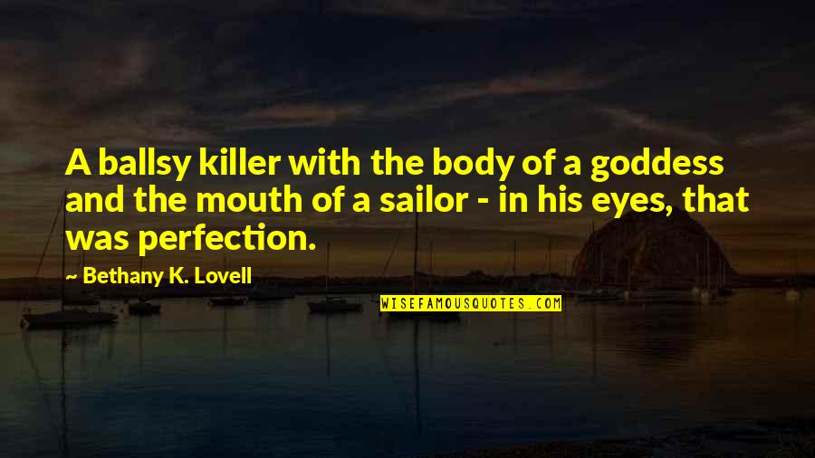 A Goddess Quotes By Bethany K. Lovell: A ballsy killer with the body of a