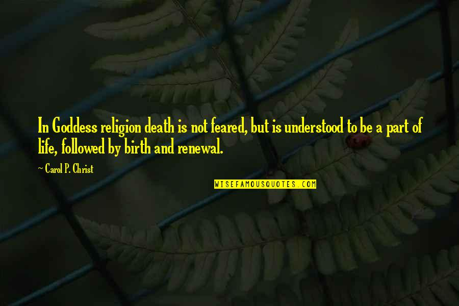 A Goddess Quotes By Carol P. Christ: In Goddess religion death is not feared, but