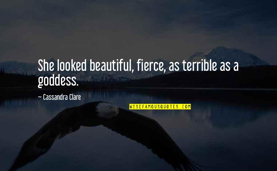 A Goddess Quotes By Cassandra Clare: She looked beautiful, fierce, as terrible as a