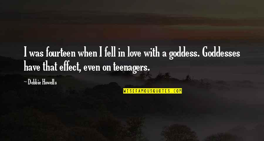 A Goddess Quotes By Debbie Howells: I was fourteen when I fell in love