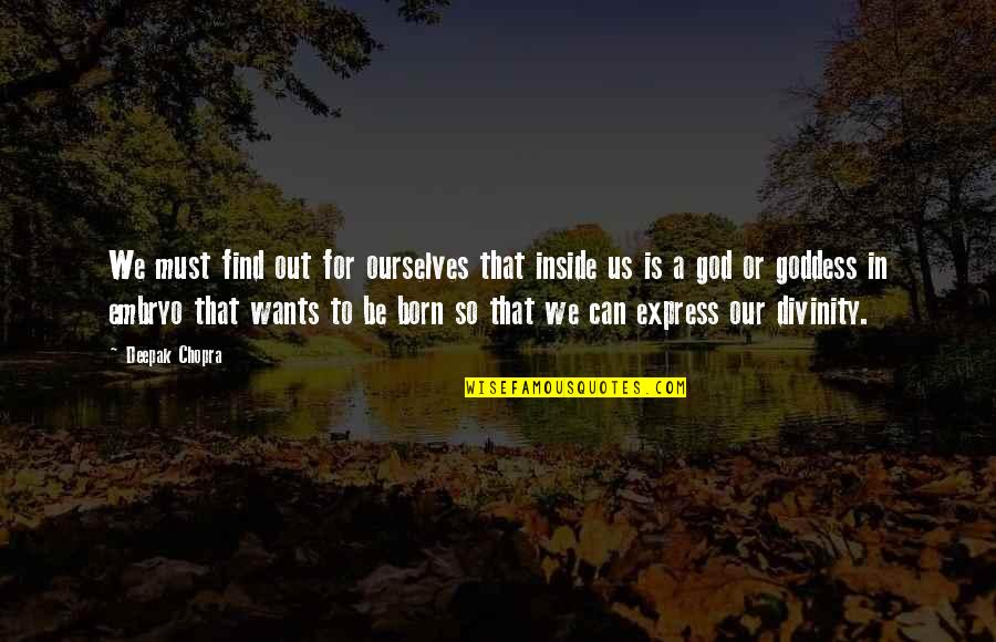 A Goddess Quotes By Deepak Chopra: We must find out for ourselves that inside