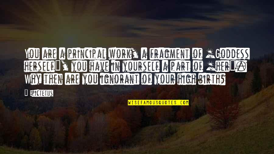 A Goddess Quotes By Epictetus: You are a principal work, a fragment of