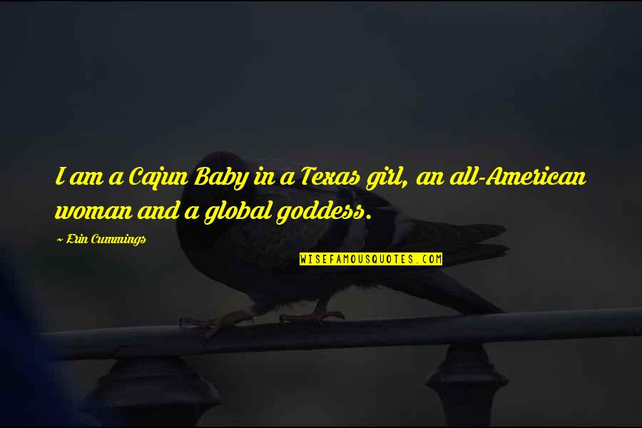 A Goddess Quotes By Erin Cummings: I am a Cajun Baby in a Texas