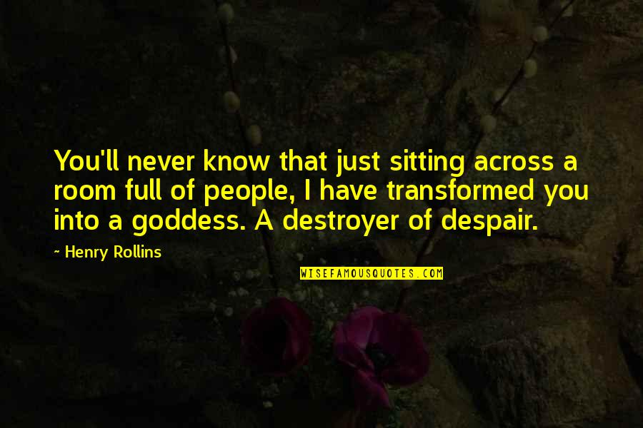 A Goddess Quotes By Henry Rollins: You'll never know that just sitting across a