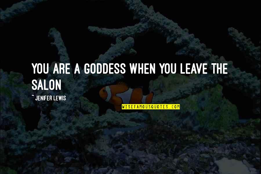 A Goddess Quotes By Jenifer Lewis: You are a GODDESS when you leave the