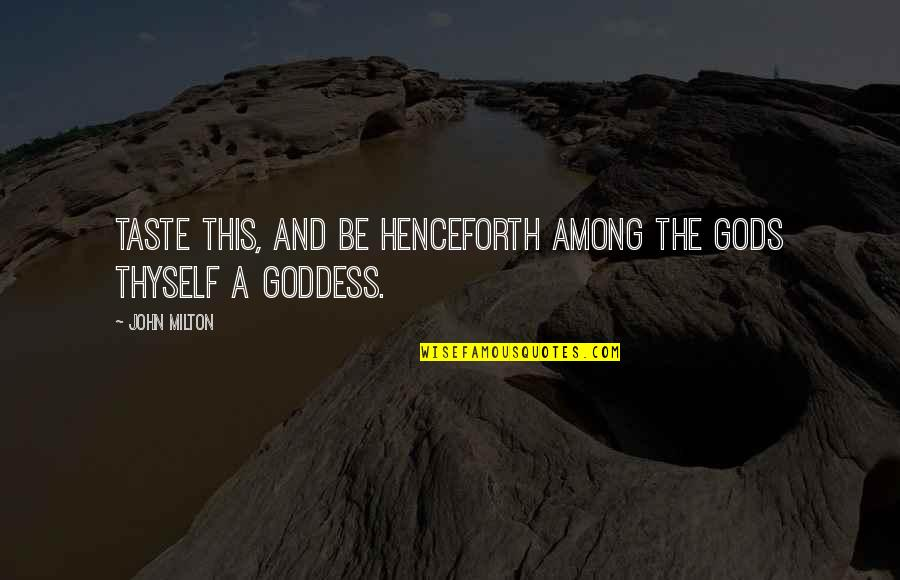 A Goddess Quotes By John Milton: Taste this, and be henceforth among the Gods