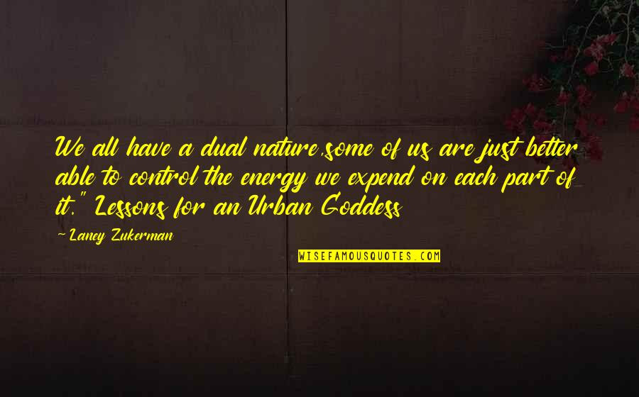 A Goddess Quotes By Laney Zukerman: We all have a dual nature,some of us