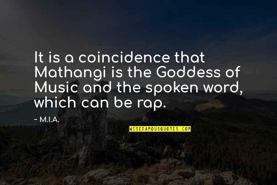 A Goddess Quotes By M.I.A.: It is a coincidence that Mathangi is the