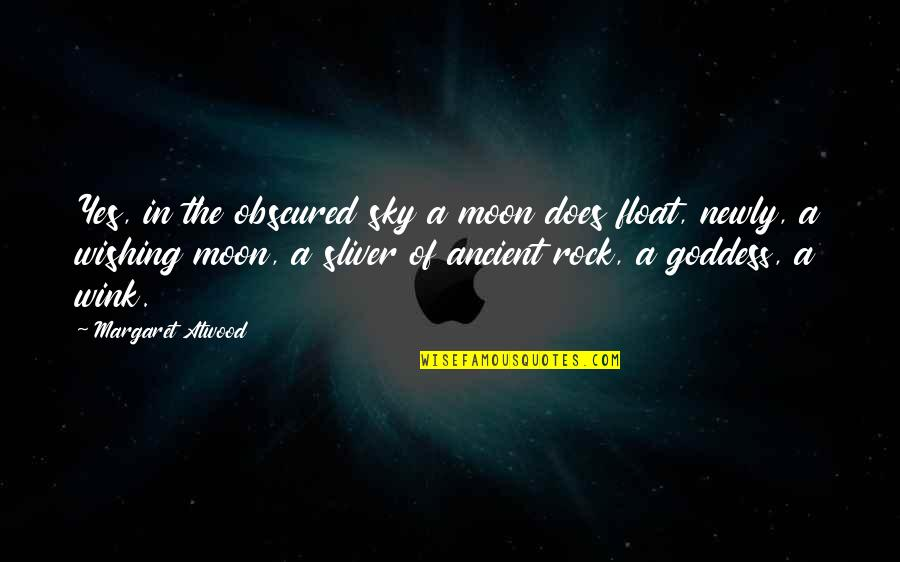 A Goddess Quotes By Margaret Atwood: Yes, in the obscured sky a moon does