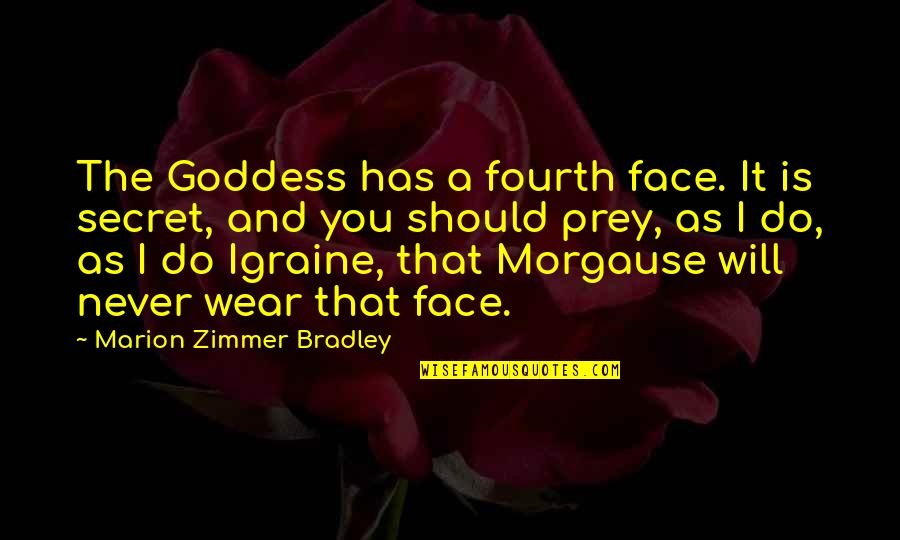 A Goddess Quotes By Marion Zimmer Bradley: The Goddess has a fourth face. It is