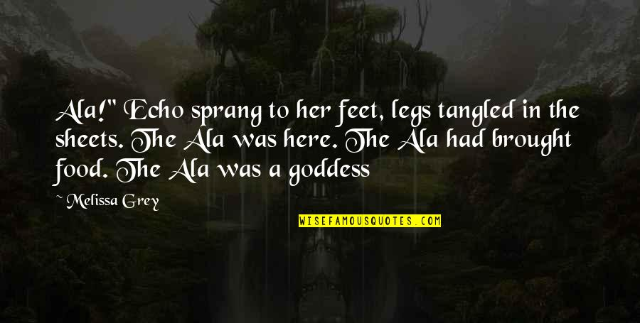 "A Goddess Quotes By Melissa Grey: Ala!"" Echo sprang to her feet, legs tangled"