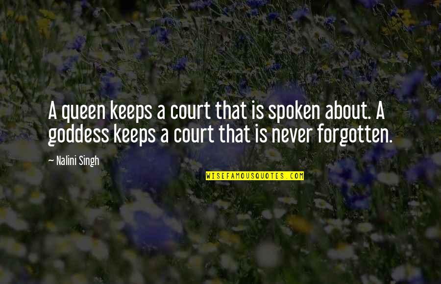 A Goddess Quotes By Nalini Singh: A queen keeps a court that is spoken