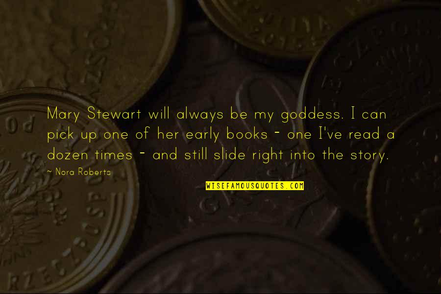 A Goddess Quotes By Nora Roberts: Mary Stewart will always be my goddess. I