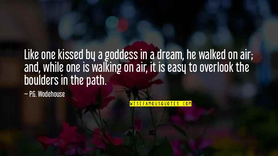 A Goddess Quotes By P.G. Wodehouse: Like one kissed by a goddess in a